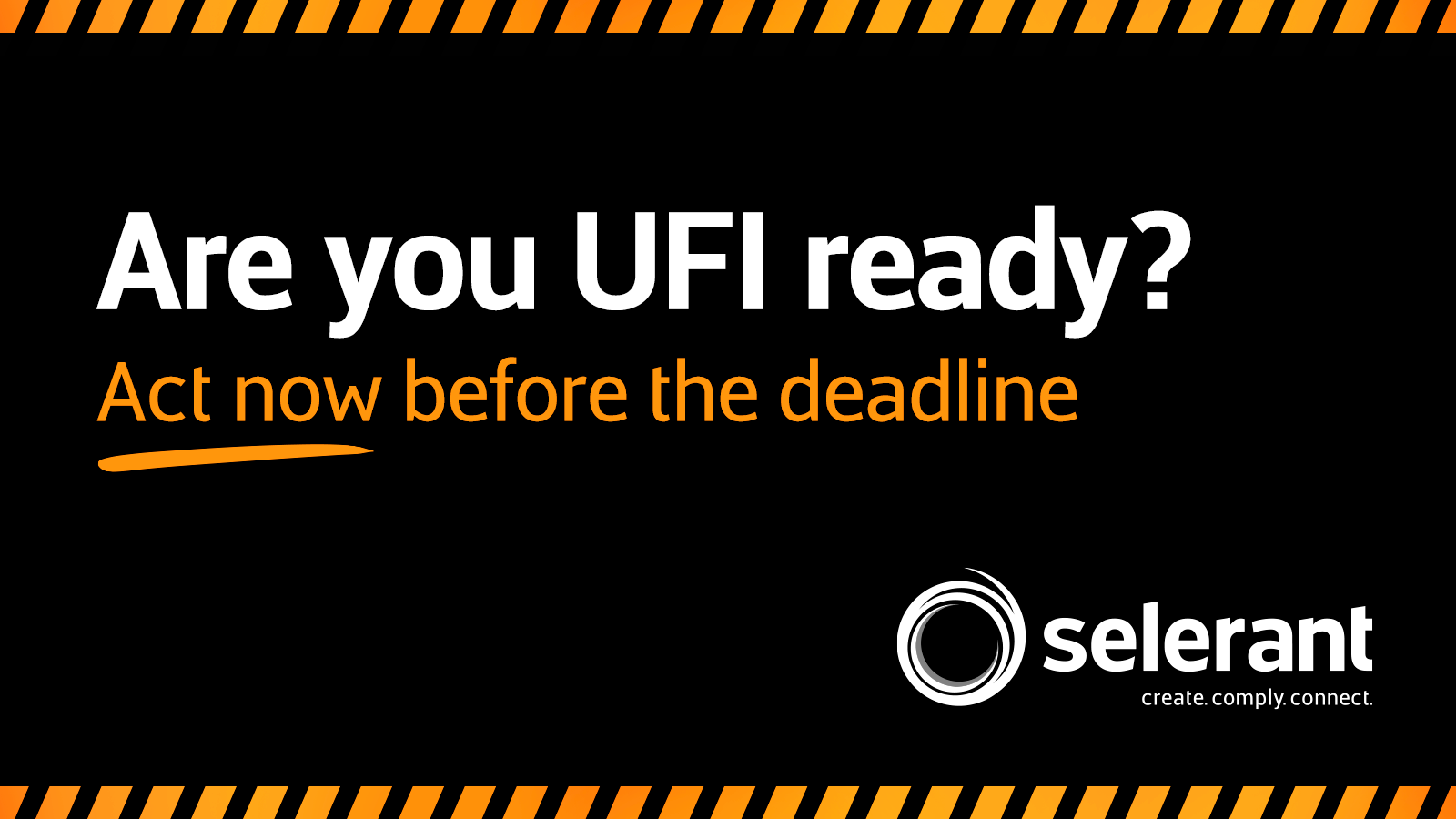 Are you UFI ready? Act now before the deadline.