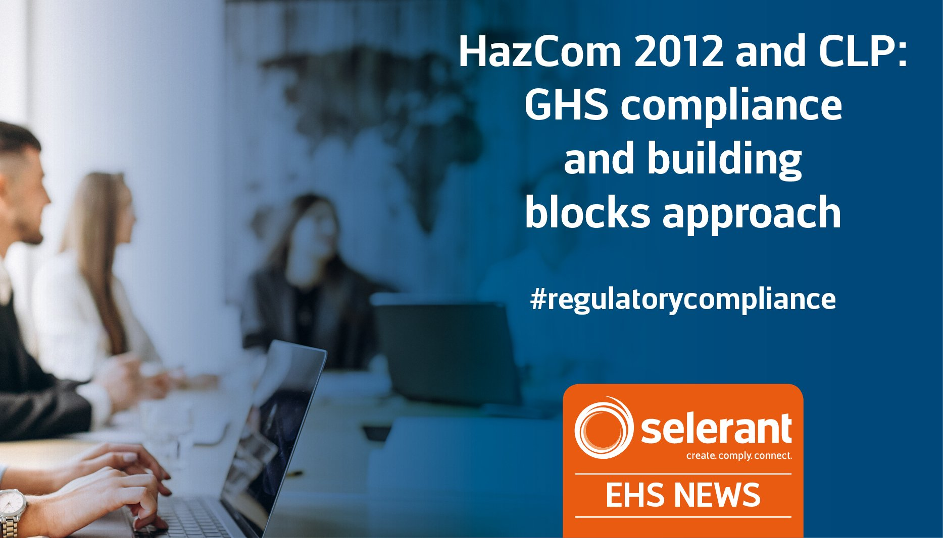 HazCom 2012 and CLP: GHS compliance and building blocks approach